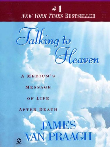 Talking to Heaven: A Medium's Message of Life After Death by [James Van Praagh]