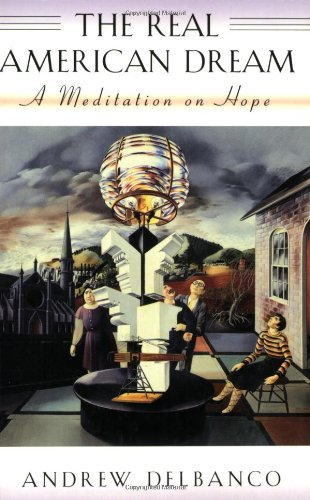 The Real American Dream: A Meditation on Hope (The William E. Massey Sr. Lectures in the History of American Civilization Book 11) (English Edition)