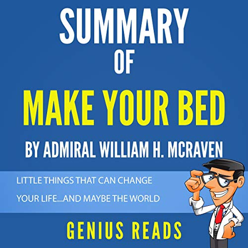 Summary of Make Your Bed by Admiral William H. McRaven: Little Things That Can Change Your Life...and Maybe the World