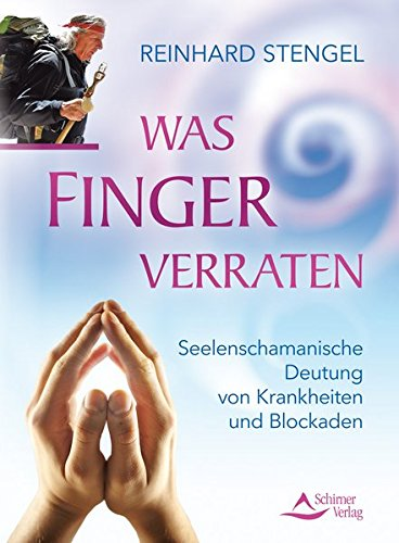 Was Finger verraten: Seelenschamanische Diagnose von Krankheiten und Blockaden