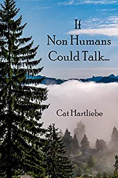 If Non Humans Could Talk... by [Cat Hartliebe]