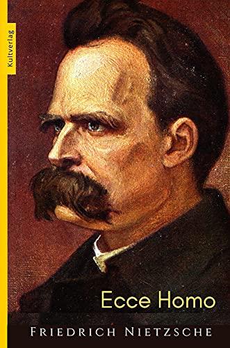 Ecce Homo: Nietzsche: Wie man wird, was man ist: (kommentiert) (German Edition)