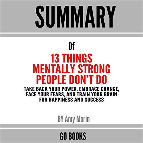 Download Summary of 13 Things Mentally Strong People Don't Do: Take Back Your Power, Embrace Change, Face You audio book
