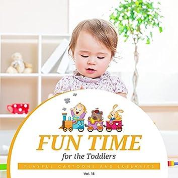 Fun Time For The Toddlers - Playful Cartoons And Lullabies, Vol. 13