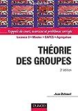 Théorie des groupes - 2ème édition - Rappels de cours, exercices et problèmes corrigés: Rappels de cours, exercices et problèmes corrigés