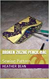 Broken Zigzag Pencil Bag: Sewing Pattern (Bean Bag Designs Book 35) (English Edition)