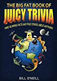 The Big Fat Book of Juicy Trivia: Mind-blowing Facts And True Stories About Anything!
