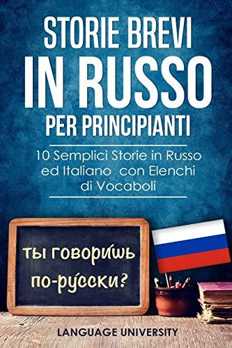 Storie Brevi in Russo per Principianti: 10 Semplici Storie in Russo ed Italiano con Elenchi di Vocaboli
