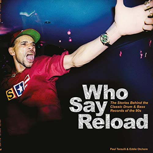 Who Say Reload: The Stories Behind the Classic Drum & Bass Records...