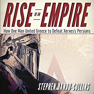 Rise of an Empire     How One Man United Greece to Defeat Xerxes's Persians              By:                                                                                                                                 Stephen Dando-Collins                               Narrated by:                                                                                                                                 Dennis Holland                      Length: 8 hrs and 15 mins     Not rated yet     Overall 0.0