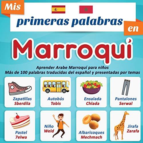 Mis primeras palabras en Marroqui: Aprender Arabe Marroquí para niños Más de 100 palabras traducidas del español y presentadas por temas: Un libro ilustrado bilingüe para niños a partir de 2 años.