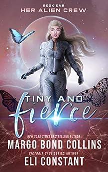 Tiny and Fierce: A Sci Fi Alien Reverse Harem Romance (Her Alien Crew Book 1) by [Margo Bond Collins, Eli Constant]