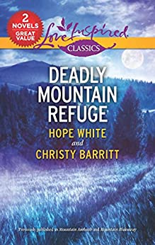 Deadly Mountain Refuge: A 2-in-1 Collection (Love Inspired Classics) by [Hope White, Christy Barritt]
