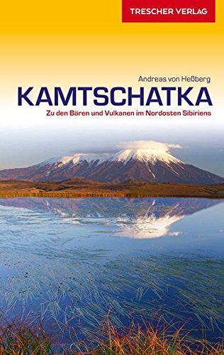 Reiseführer Kamtschatka: Zu den Bären und Vulkanen im Nordosten Sibiriens (Trescher-Reihe Reisen)