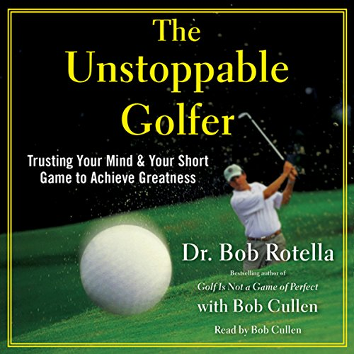 The Unstoppable Golfer     Trusting Your Mind & Your Short Game to Achieve Greatness              De :                                                                                                                                 Dr. Bob Rotella                               Lu par :                                                                                                                                 Bob Rotella                      Durée : 6 h et 47 min     2 notations     Global 5,0