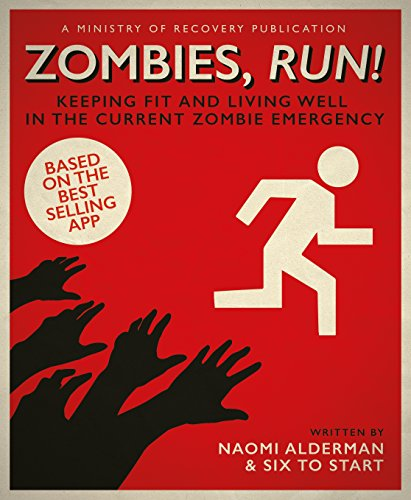 Zombies, Run!: Keeping Fit and Living Well in the Current Zombie Emergency