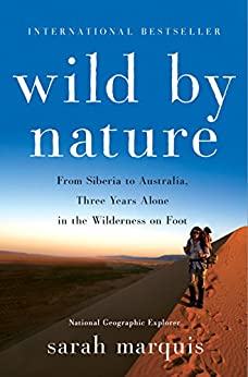 Wild by Nature: From Siberia to Australia, Three Years Alone in the Wilderness on Foot by [Sarah Marquis, Stephanie Hellert]
