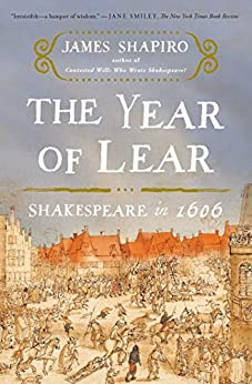 The Year of Lear: Shakespeare in 1606 by [James Shapiro]