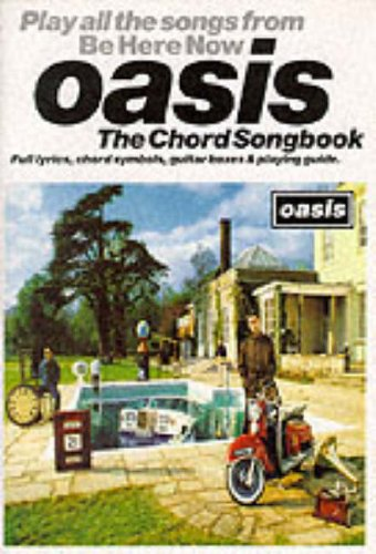 Oasis - Be Here Now: The Chord Songbook, Complete With Lyrics & Guitar Boxes