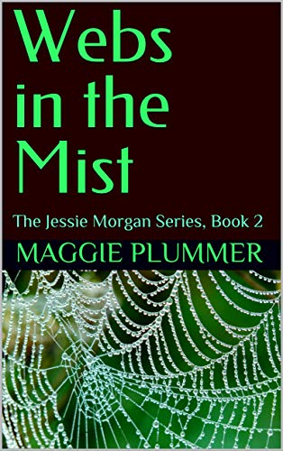 Book: Webs in the Mist - The Jessie Morgan Series, Book 2 by Maggie Plummer