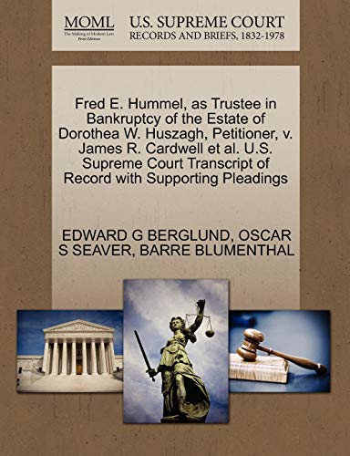 Fred E. Hummel, as Trustee in Bankruptcy of the Estate of Dorothea W. Huszagh, Petitioner, V. James R. Cardwell et al. U.S. Supreme Court Transcript of Record with Supporting Pleadings