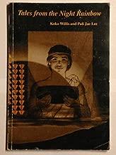 Tales from the Night Rainbow: Mo'olelo o Na Po Makole The Story of a Woman, a People, and an Island : An Oral History as Told By Kaili'ohe Kame'ekua of Kamalo, Moloka'i 1816-1931