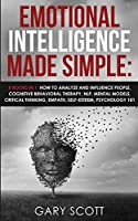 Emotional Intelligence Made Simple: 8 books in 1: How to Analyze and Influence People, Cognitive Behavioral Therapy, NLP, Mental Models, Critical Thinking, Empath, Self-Esteem, Psychology 101