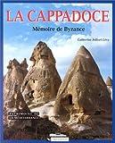 La Cappadoce - Mémoire de Byzance
