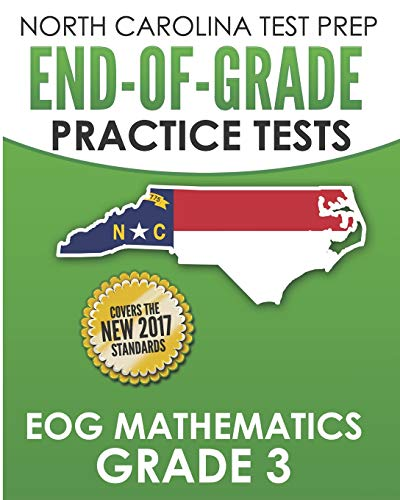NORTH CAROLINA TEST PREP End-of-Grade Practice Tests EOG Mathematics Grade 3: Preparation for the End-of-Grade Mathematics Assessments