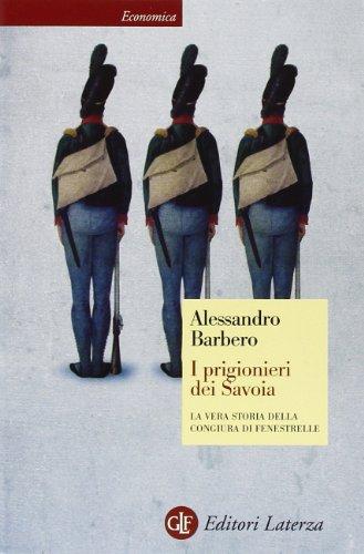 I prigionieri dei Savoia. La vera storia della congiura di Fenestrelle