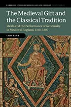 The Medieval Gift and the Classical Tradition: Ideals and the Performance of Generosity in Medieval England, 1100–1300 (Cambridge Studies in Medieval Life and Thought: Fourth Series Book 114)