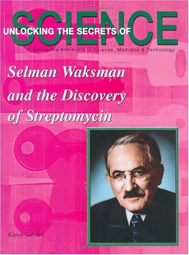 Selman Waksman and the Discovery of the Streptomycin (Unlocking the Secrets of Science)