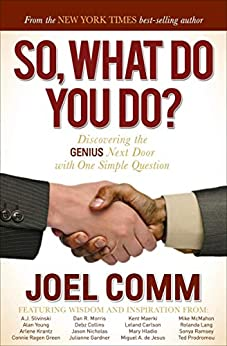 So, What Do You Do?: Discovering the Genius Next Door with One Simple Question by [Joel Comm]