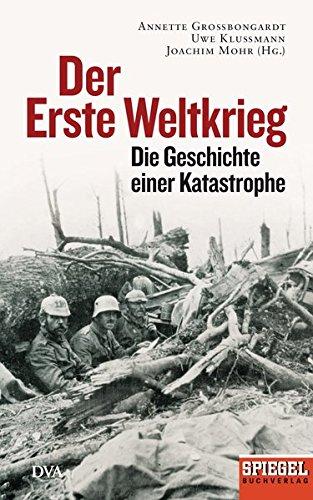 Der Erste Weltkrieg: Die Geschichte einer Katastrophe - Ein SPIEGEL-Buch -