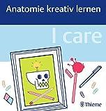 I care - Anatomie kreativ lernen -