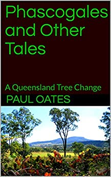 Phascogales and Other Tales: A Queensland Tree Change by [Paul Oates]