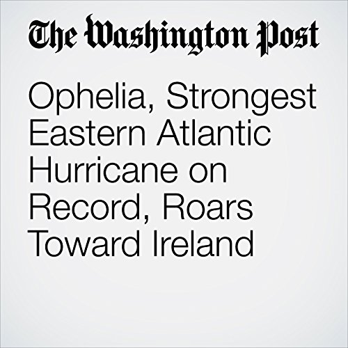 Ophelia, Strongest Eastern Atlantic Hurricane on Record, Roars Toward Ireland copertina