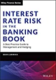 Interest Rate Risk in the Banking Book: A Best Practice Guide to Management and Hedging (Wiley Finance)