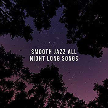 Smooth Jazz All Night Long Songs – Instrumental Soothing Vintage Music for Many Occasions