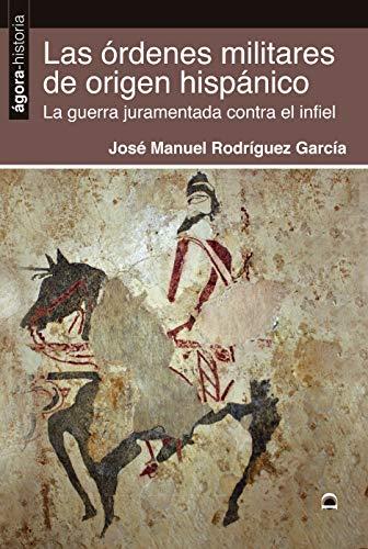 Las Órdenes militares De Origen Hispánico: La guerra juramentada contra el infiel