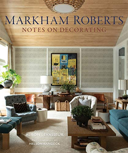 Compare Textbook Prices for Markham Roberts: Notes on Decorating  ISBN 9780865653856 by Roberts, Markham,Hancock, Nelson,Levasseur, Alison