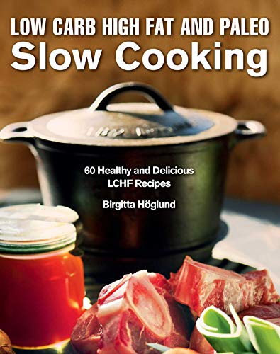 Low Carb High Fat and Paleo Slow Cooking: 60 Healthy and Delicious LCHF Recipes (English Edition)