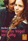 Heike Brandt: Wie ein Vogel im Käfig