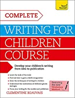 Complete Writing For Children Course (Teach Yourself)