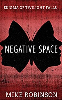 Negative Space: A Chilling Tale of Terror (Enigma of Twilight Falls Book 2) by [Mike Robinson, Lane Diamond]