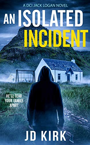 An Isolated Incident: A Scottish Murder Mystery (DCI Logan Crime Thrillers Book 11)