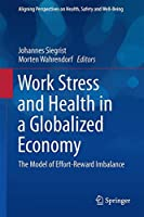 Work Stress and Health in a Globalized Economy: The Model of Effort-Reward Imbalance (Aligning Perspectives on Health, Safety and Well-Being)