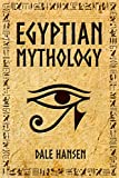 Egyptian Mythology: Tales of Egyptian Gods, Goddesses, Pharaohs, & the Legacy of Ancient Egypt