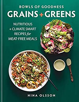 Bowls of Goodness: Grains + Greens: Nutritious + Climate Smart Recipes for Meat-free Meals (English Edition) di [Nina Olsson]