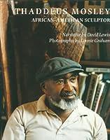 Thaddeus Mosley: African-American Sculptor